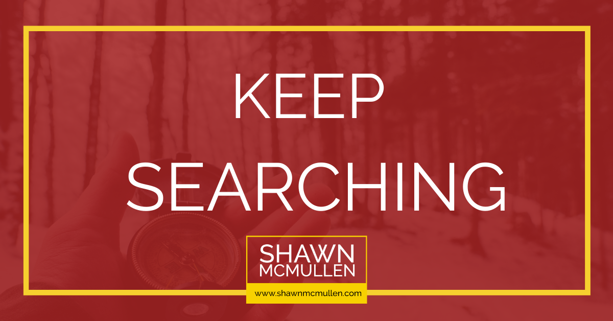 Keep Searching . . . It's Out There